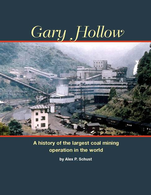 Gary Hollow: A History of the Largest Coal Mining Operation in the World Alex P. Schust
